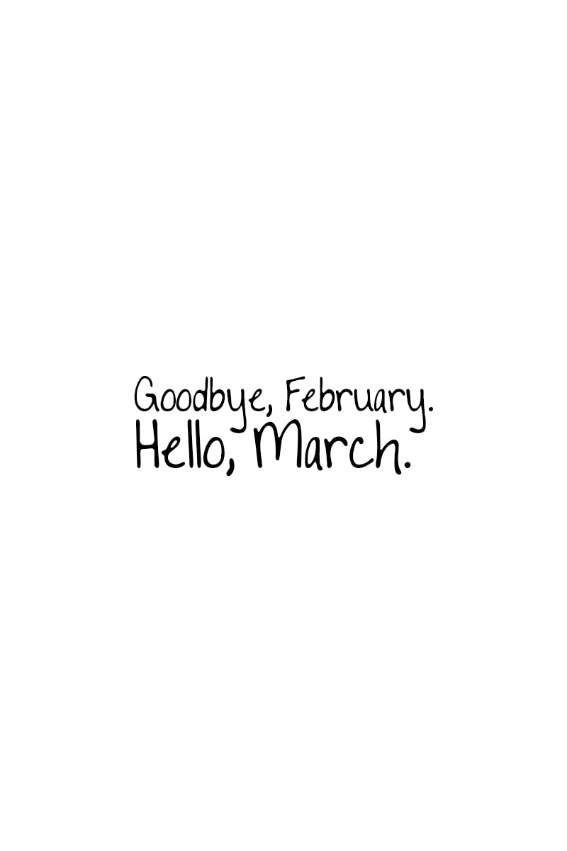 March Quotes – Goodbye, February. Hello, March.