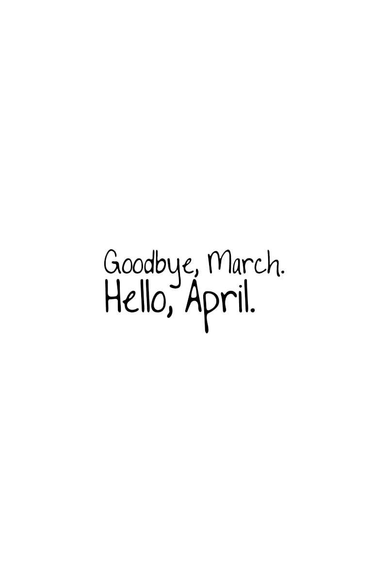 April Quotes – Goodbye, March. Hello, April.