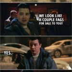 Quote from Shameless 4x09 | (Car stops in front of the club where Mickey and Ian are talking...) Man: Boys. Ride around the block? Mickey Milkovich: We look like a couple fags for sale to you? Man: Yes. Mickey Milkovich: Well, this ain't Macy's, b*tch. You ain't window-shopping.