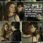 Quote from Harry Potter and the Deathly Hallows: Part 1 (2010) | Ginny Weasley: It seems silly, doesn't it, a wedding? Given everything that's going on. Harry Potter: Maybe that's the best reason to have it... because of everything that's going on. (Ginny and Harry kiss. George sneaks in...) George Weasley: Morning.
