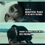 Quote from Harry Potter and the Deathly Hallows: Part 1 (2010) | Dobby: Such a beautiful place to be with friends. Dobby is happy to be with his friend... Harry Potter.