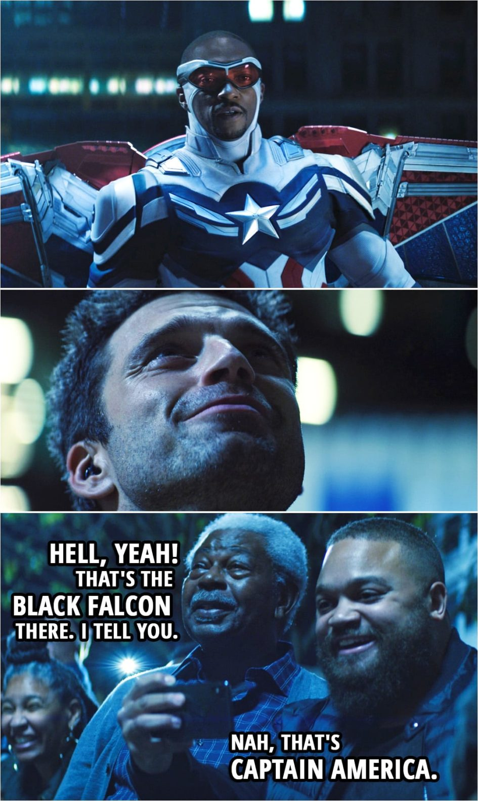 Quote from The Falcon and The Winter Soldier 1x06   Bystander: Hell, yeah! That's the Black Falcon there. I tell you. Another bystander: Nah, that's Captain America.