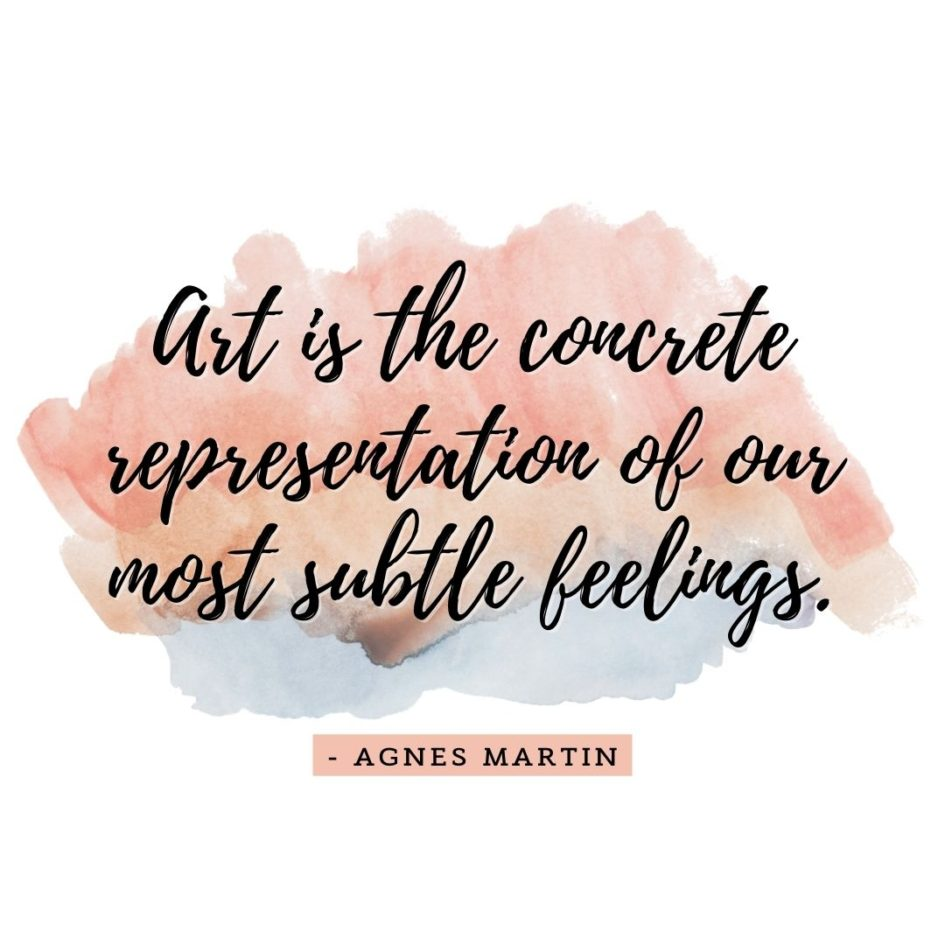 Quote about Art   Art is the concrete representation of our most subtle feelings. - Agnes Martin