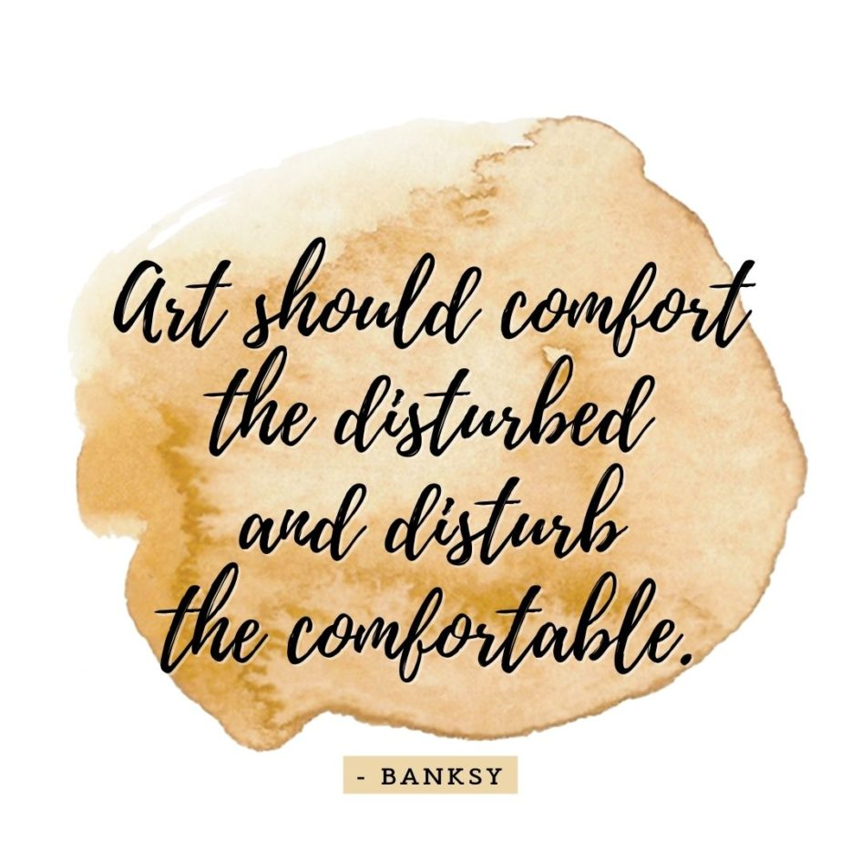 Quote about Art | Art should comfort the disturbed and disturb the comfortable. - Banksy