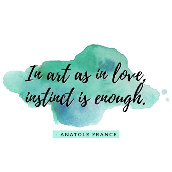 Quote about Art | In art as in love, instinct is enough. - Anatole France