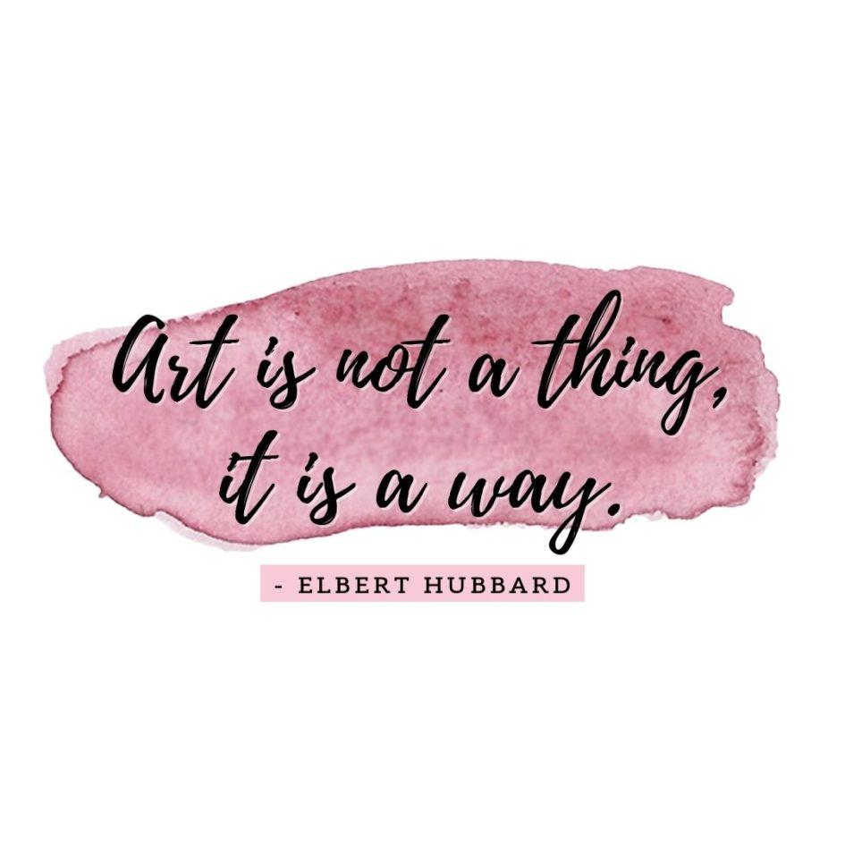 Quote about Art | Art is not a thing, it is a way. - Elbert Hubbard