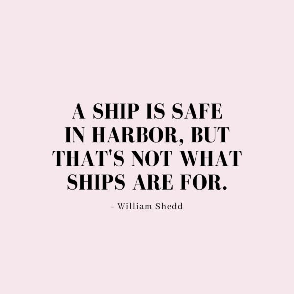 Quote about Confidence | A ship is safe in harbor, but that's not what ships are for. - William Shedd