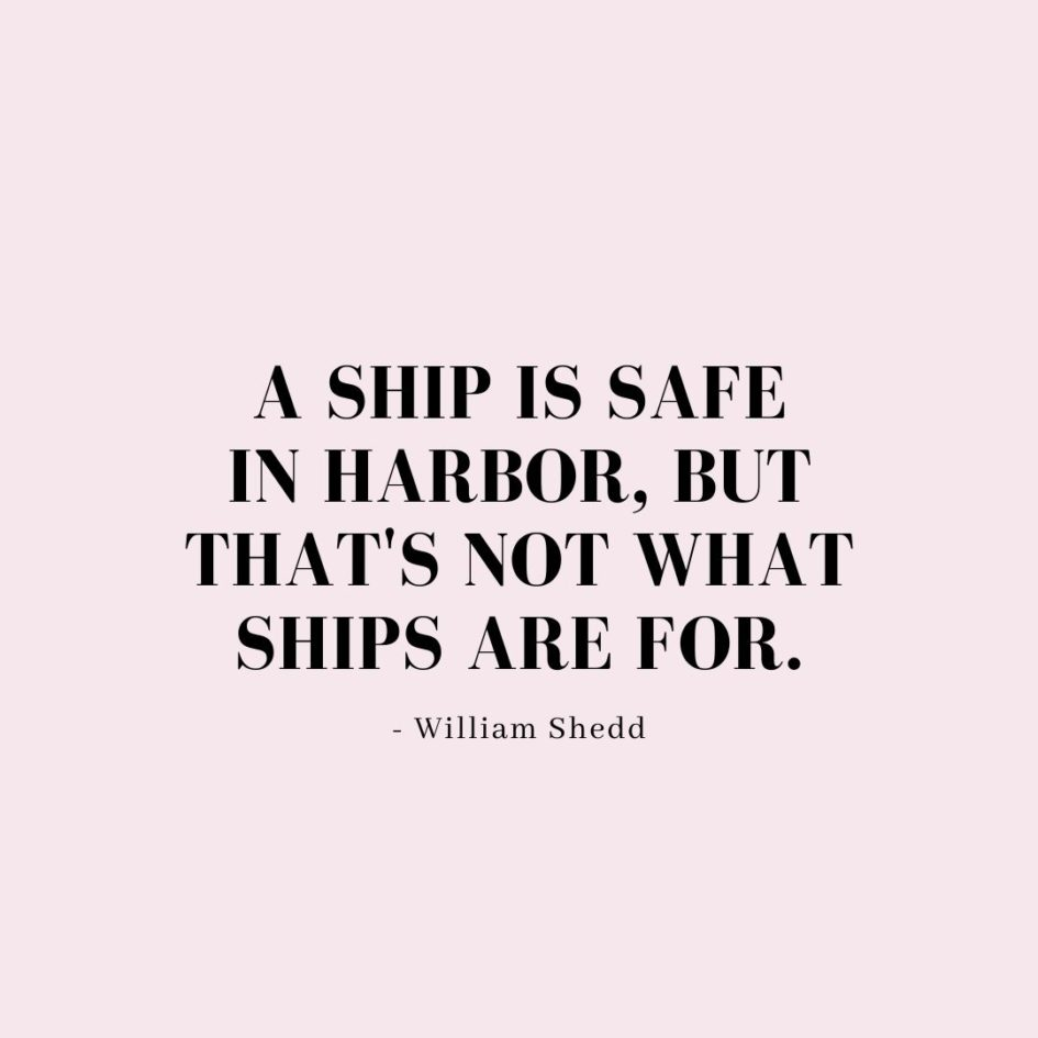 Quote about Confidence   A ship is safe in harbor, but that's not what ships are for. - William Shedd