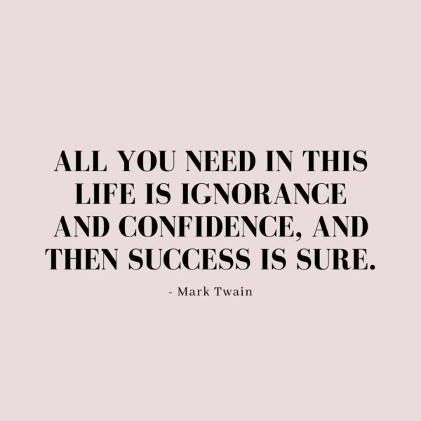 Quote about Confidence | All you need in this life is ignorance and confidence, and then success is sure. - Mark Twain