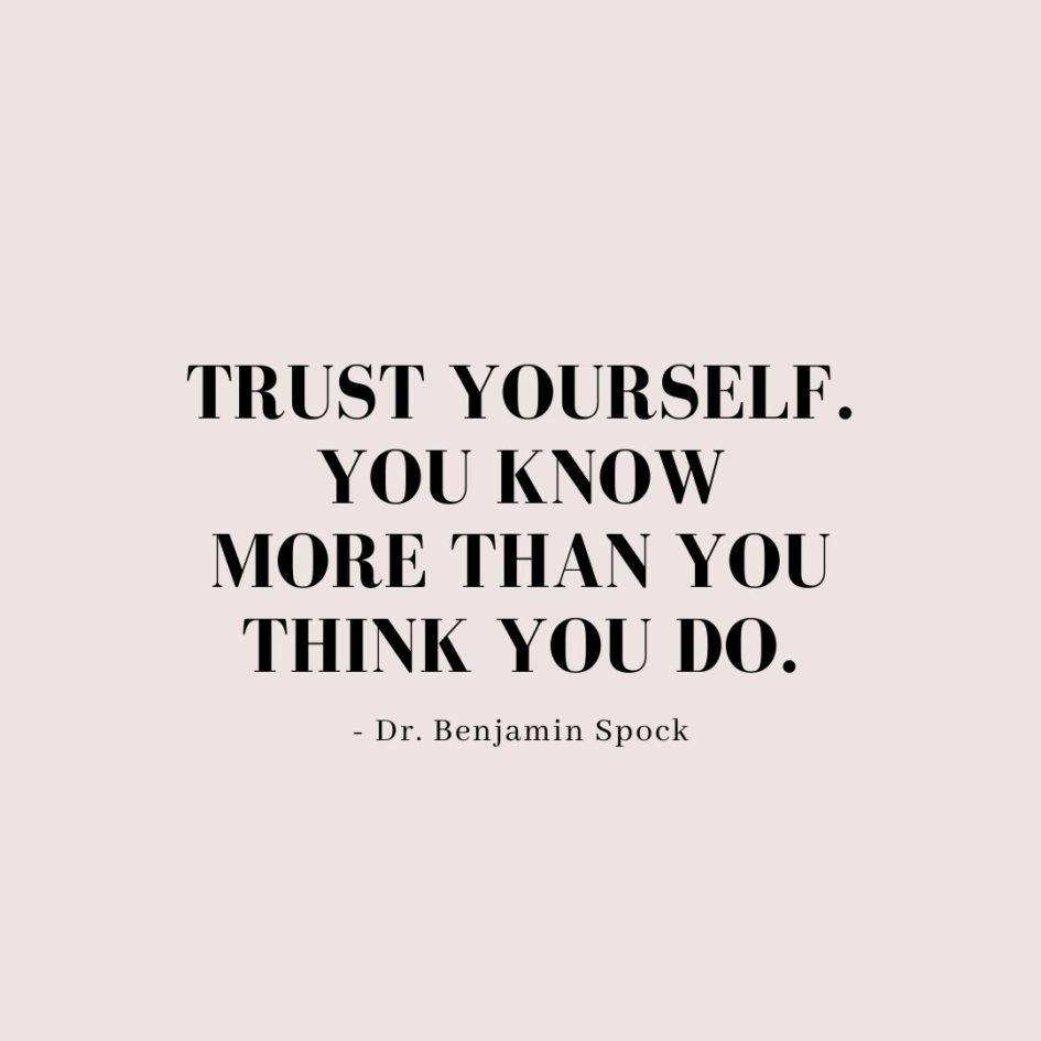Quote about Confidence | Trust yourself. You know more than you think you do. - Dr. Benjamin Spock