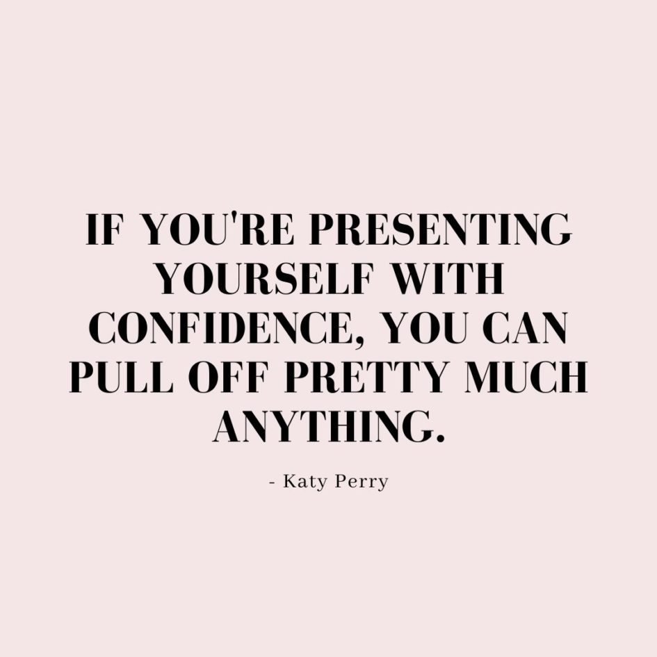 Quote about Confidence | If you're presenting yourself with confidence, you can pull off pretty much anything. - Katy Perry