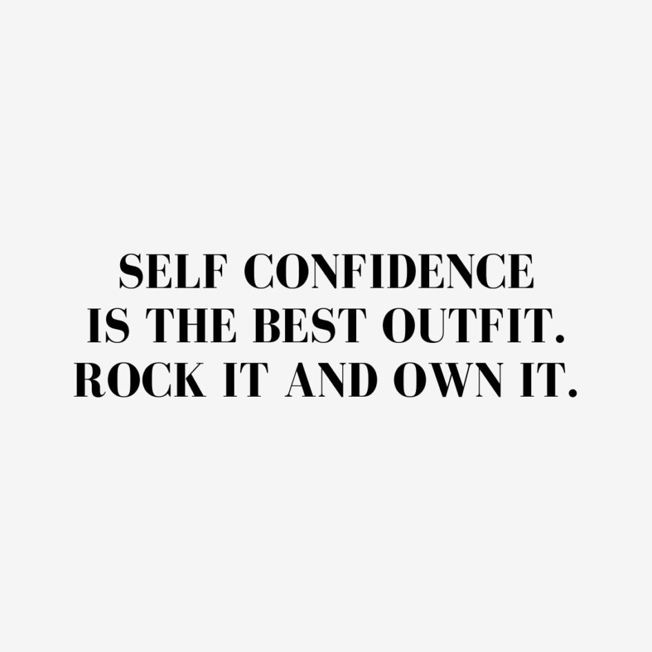 Quote about Confidence   Self confidence is the best outfit. Rock it and own it. - Unknown