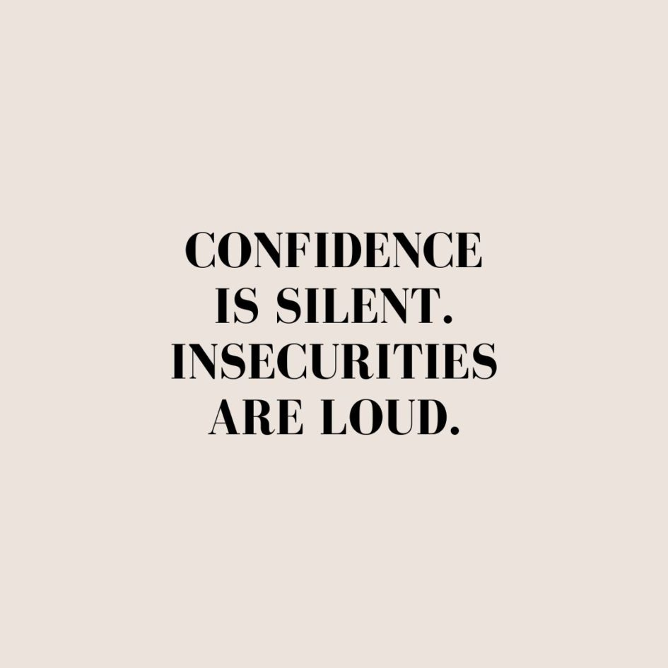 Quote about Confidence   Confidence is silent. Insecurities are loud. - Unknown