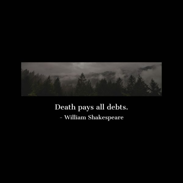 Quote about Death | Death pays all debts. - William Shakespeare