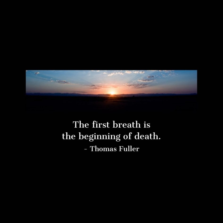 Quote about Death | The first breath is the beginning of death. - Thomas Fuller