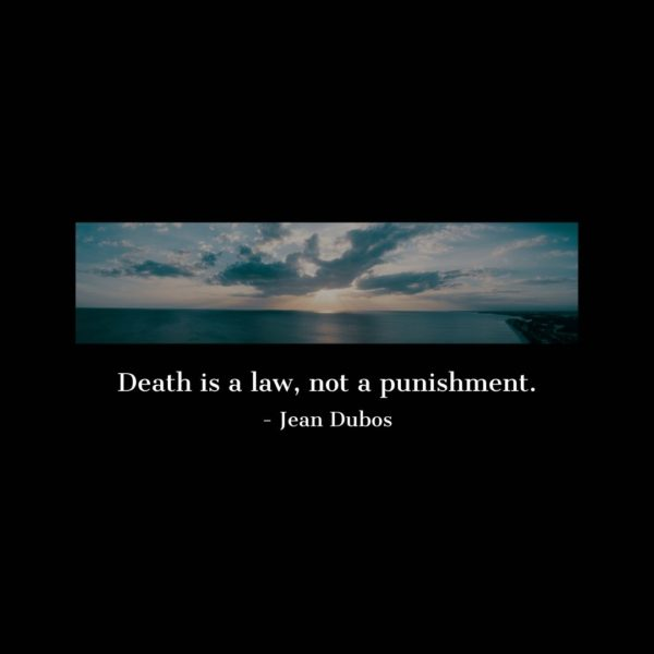 Quote about Death | Death is a law, not a punishment. - Jean Dubos