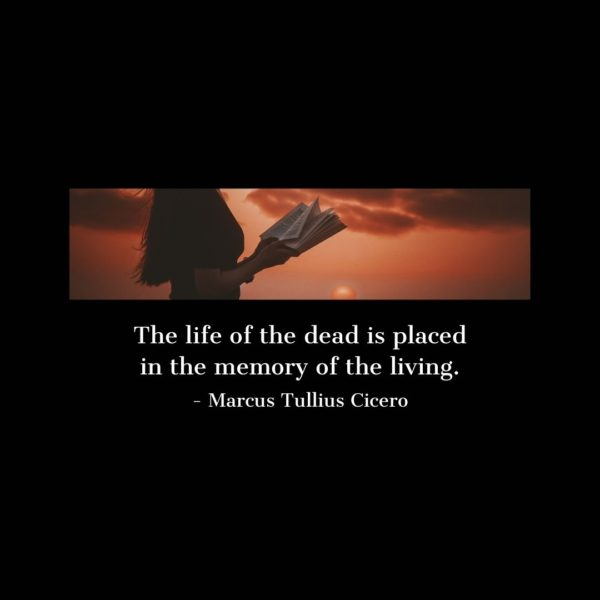 Quote about Death | The life of the dead is placed in the memory of the living. - Marcus Tullius Cicero