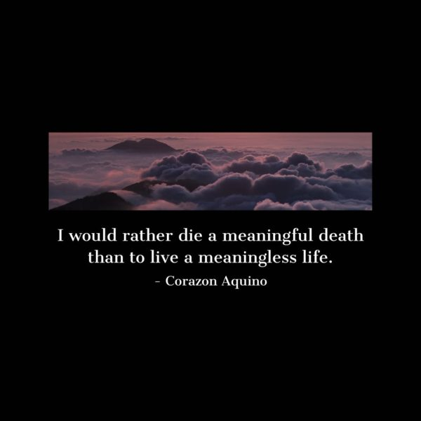Quote about Death | I would rather die a meaningful death than to live a meaningless life. - Corazon Aquino
