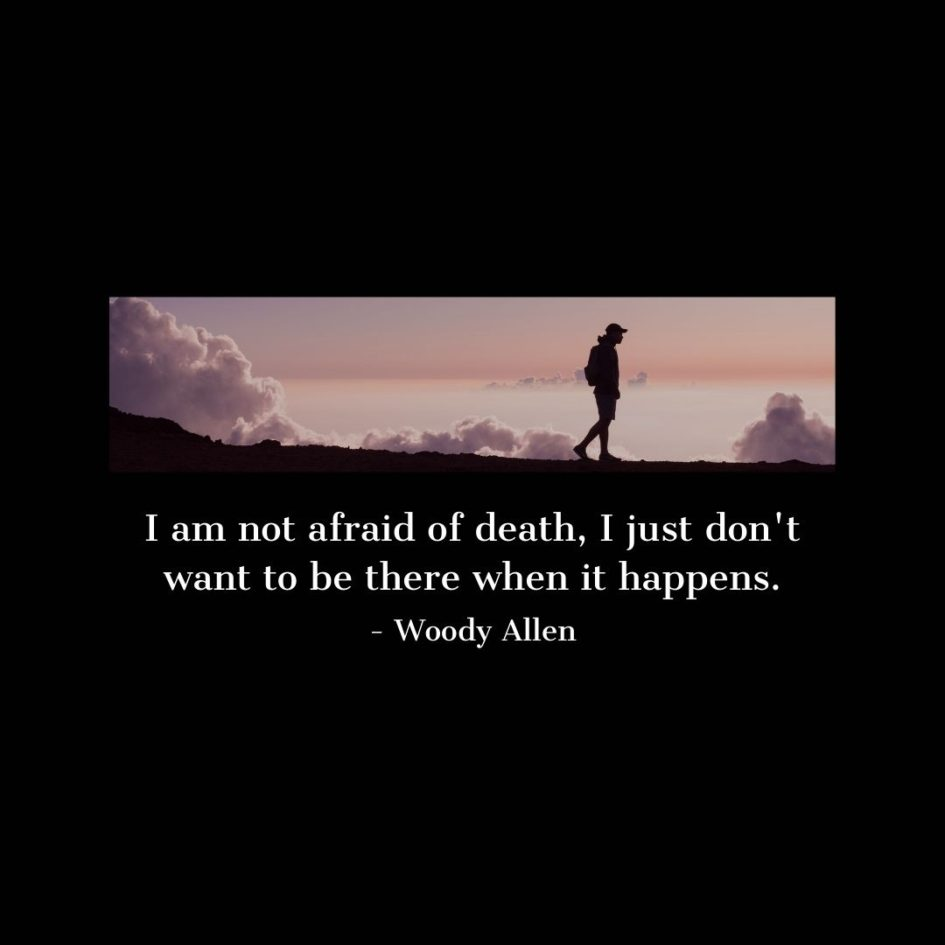 Quote about Death | I am not afraid of death, I just don't want to be there when it happens. - Woody Allen