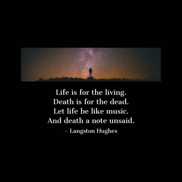 Quote about Death | Life is for the living. Death is for the dead. Let life be like music. And death a note unsaid. - Langston Hughes