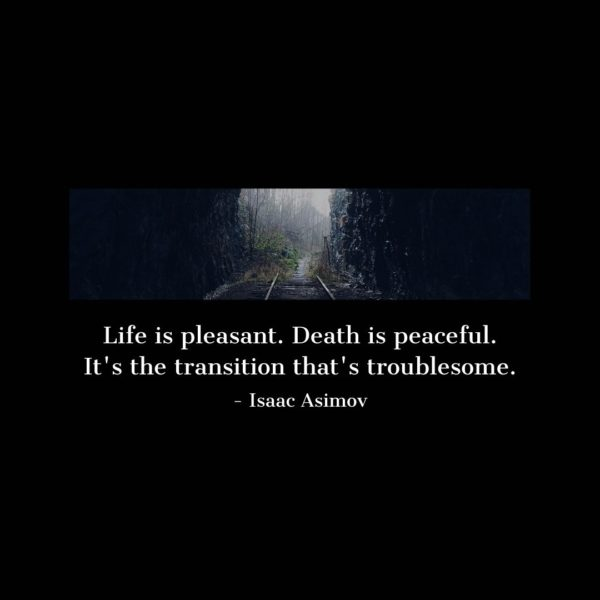 Quote about Death | Life is pleasant. Death is peaceful. It's the transition that's troublesome. - Isaac Asimov