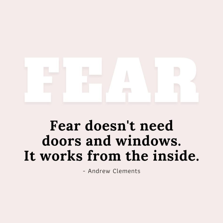 Quote about Fear | Fear doesn't need doors and windows. It works from the inside. - Andrew Clements