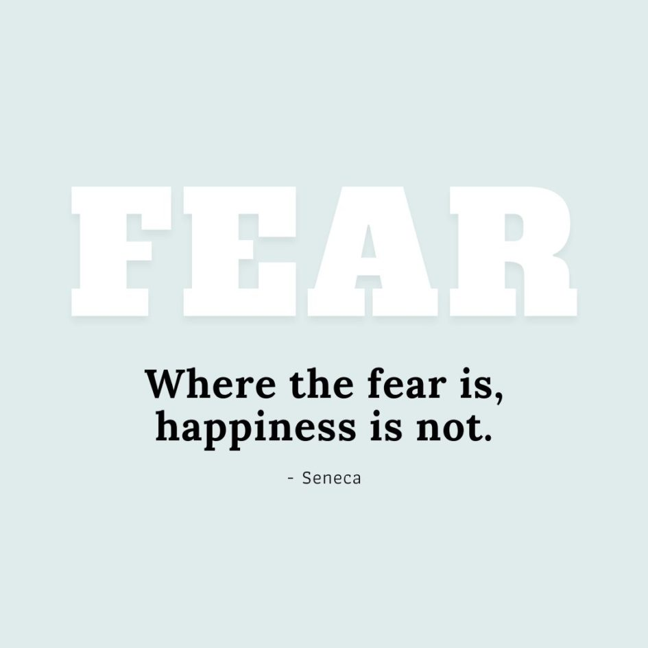 Quote about Fear | Where the fear is, happiness is not. - Seneca