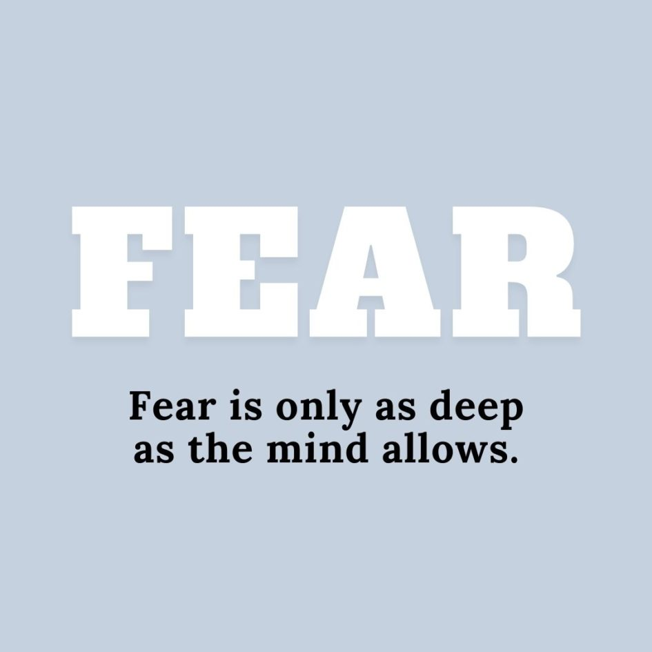 Quote about Fear | Fear is only as deep as the mind allows. - Japanese Proverb