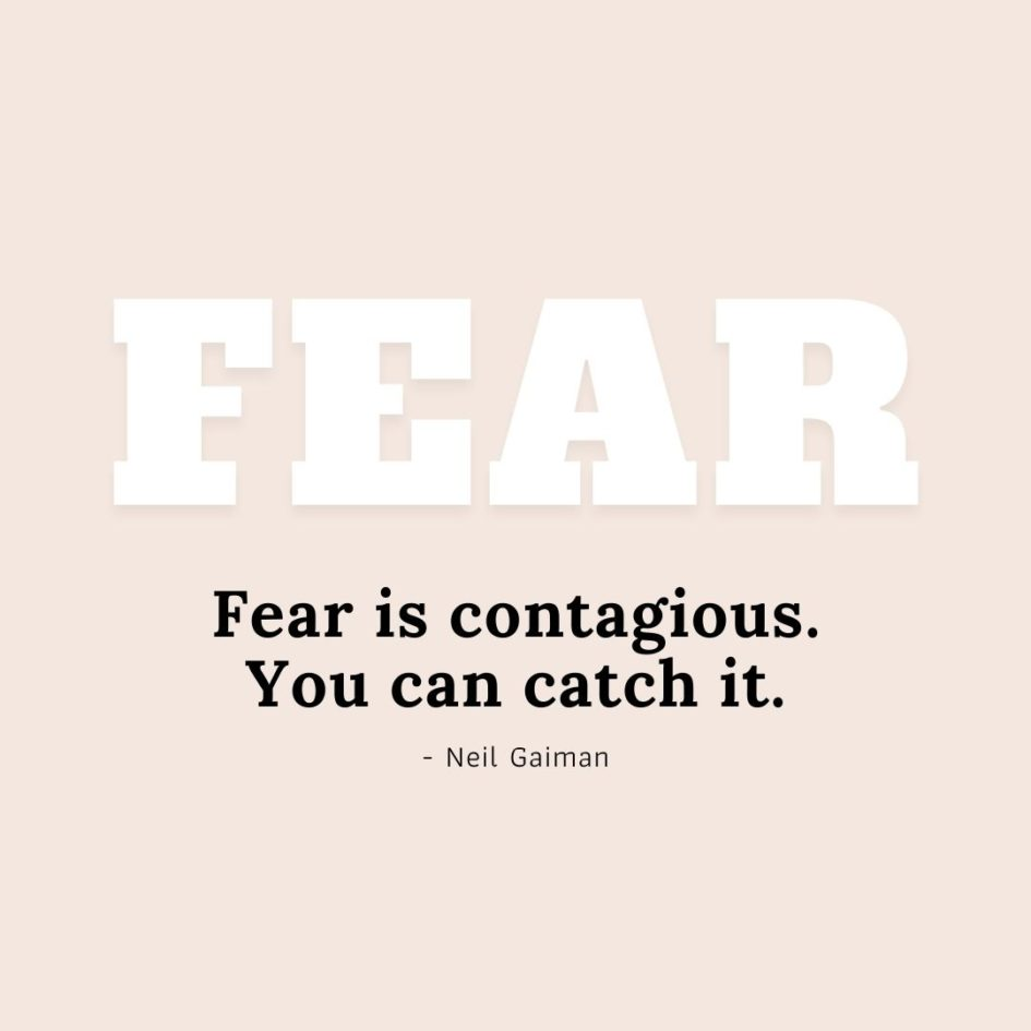 Quote about Fear | Fear is contagious. You can catch it. - Neil Gaiman