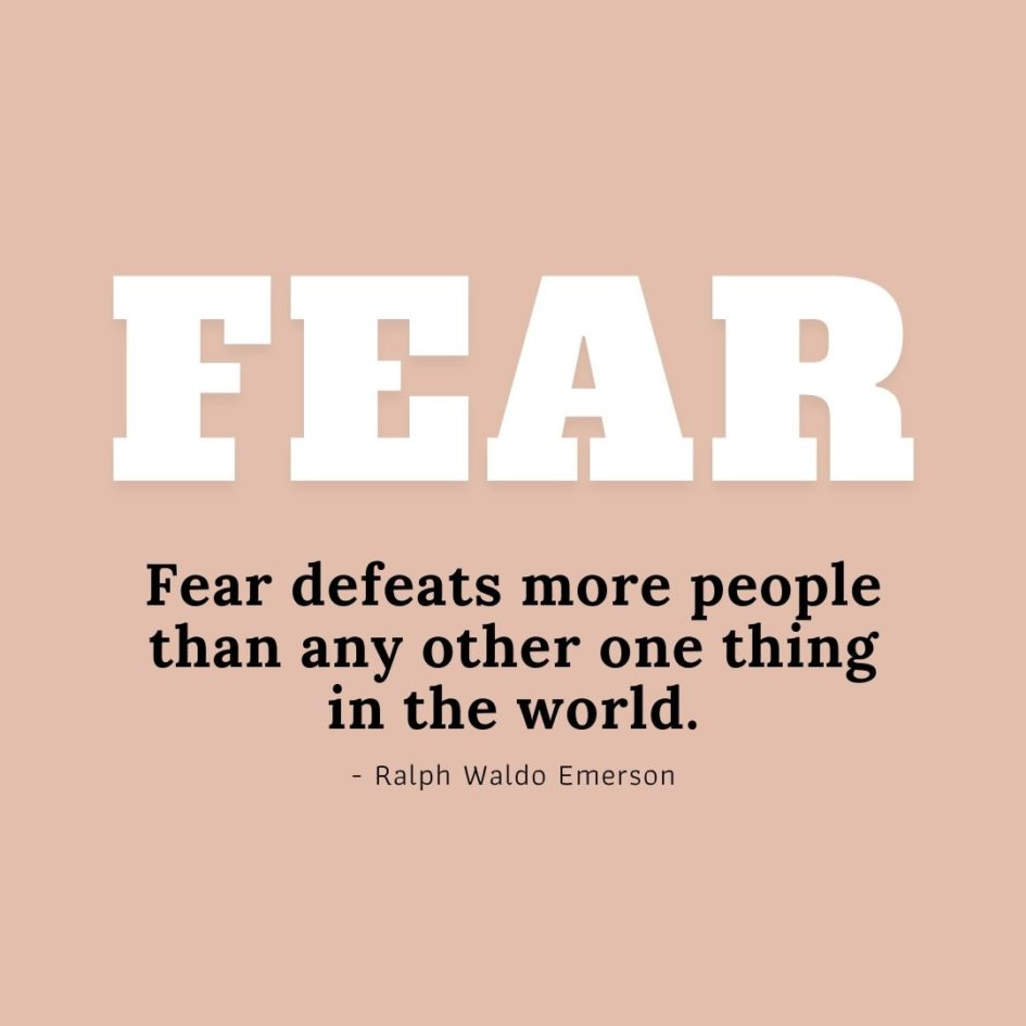 Quote about Fear   Fear defeats more people than any other one thing in the world. - Ralph Waldo Emerson