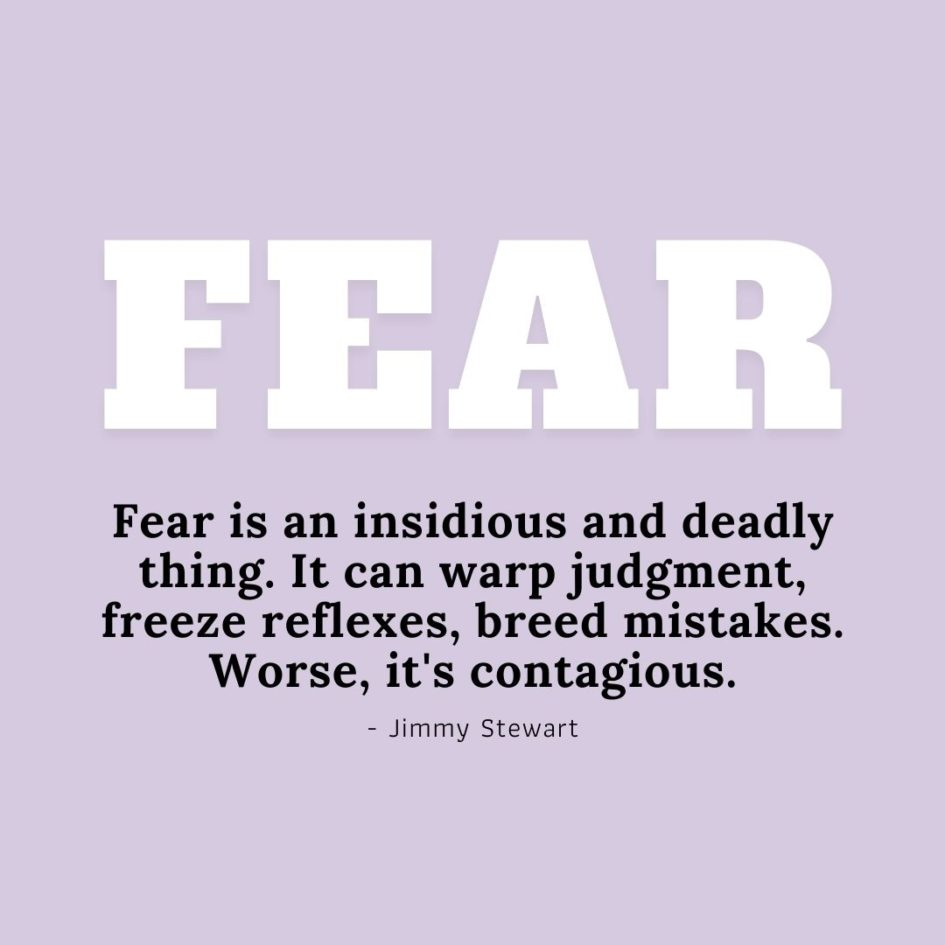 Quote about Fear | Fear is an insidious and deadly thing. It can warp judgment, freeze reflexes, breed mistakes. Worse, it's contagious. - Jimmy Stewart