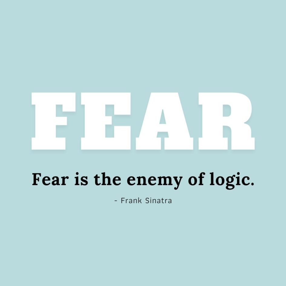 Quote about Fear | Fear is the enemy of logic. - Frank Sinatra