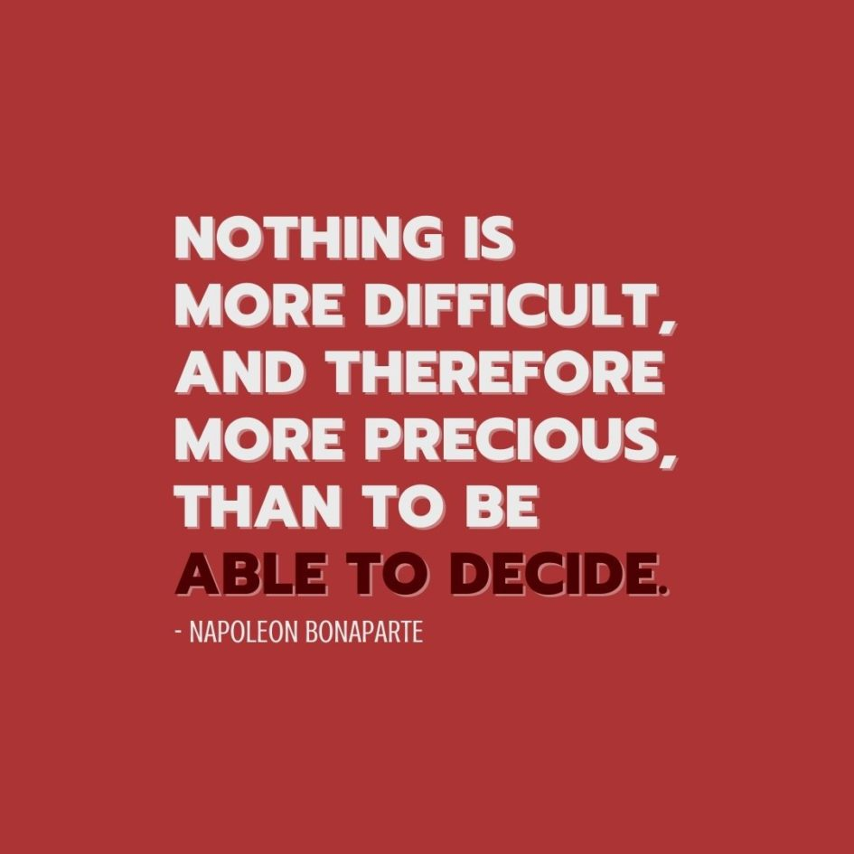Quote about Freedom | Nothing is more difficult, and therefore more precious, than to be able to decide. - Napoleon Bonaparte