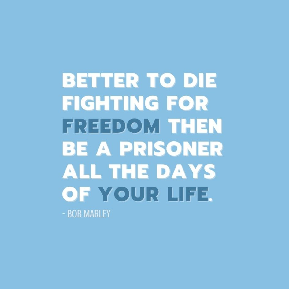 Quote about Freedom   Better to die fighting for freedom then be a prisoner all the days of your life. - Bob Marley
