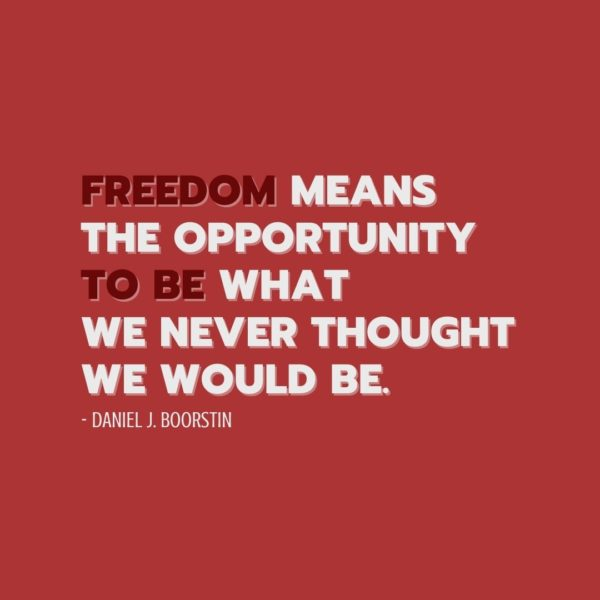 Quote about Freedom | Freedom means the opportunity to be what we never thought we would be. - Daniel J. Boorstin