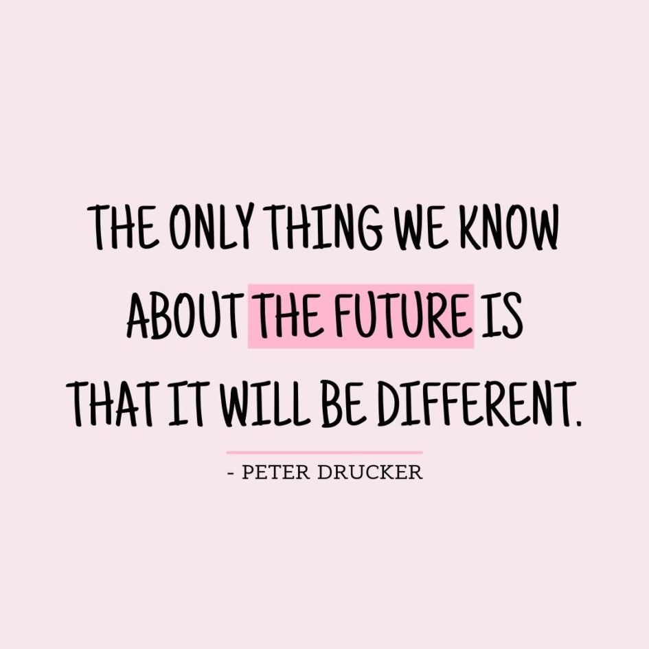 Quote about Future   The only thing we know about the future is that it will be different. - Peter Drucker