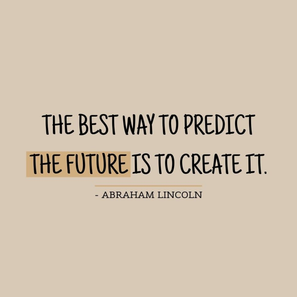 Quote about Future | The best way to predict the future is to create it. - Abraham Lincoln