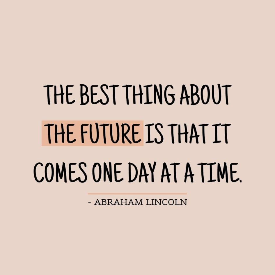 Quote about Future | The best thing about the future is that it comes one day at a time. - Abraham Lincoln
