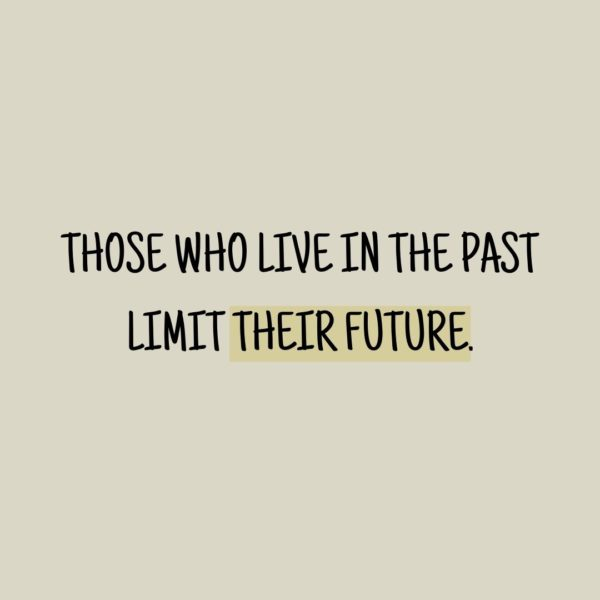 Quote about Future | Those who live in the past limit their future. - Unknown