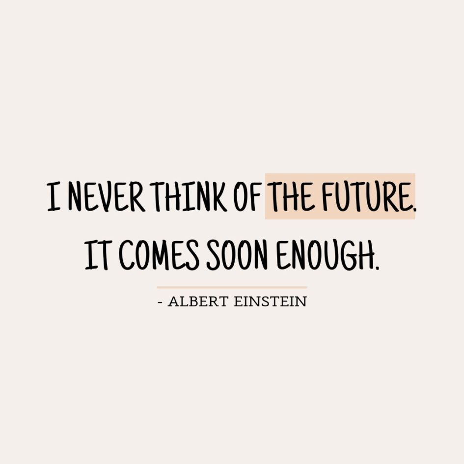 Quote about Future | I never think of the future. It comes soon enough. - Albert Einstein