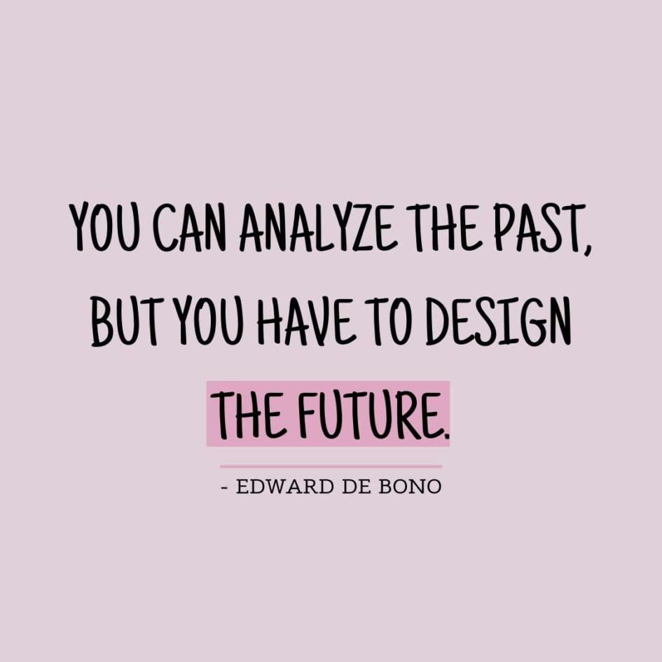 Quote about Future | You can analyze the past, but you have to design the future. - Edward de Bono