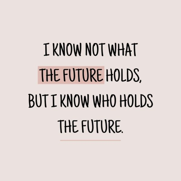 Quote about Future | I know not what the future holds, but I know who holds the future. - Proverb