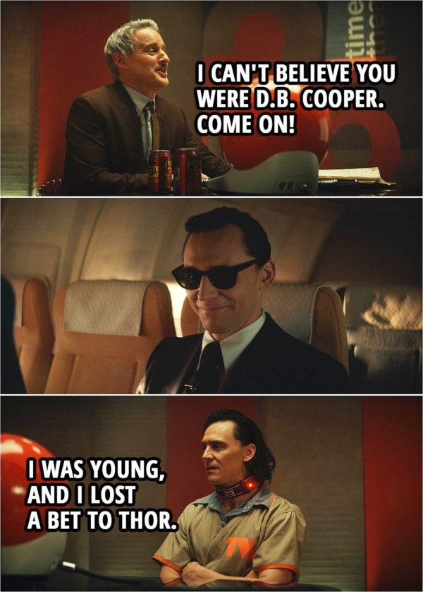 Quote from Loki 1x01 | Mobius: I can't believe you were D.B. Cooper. Come on! Loki: I was young, and I lost a bet to Thor.