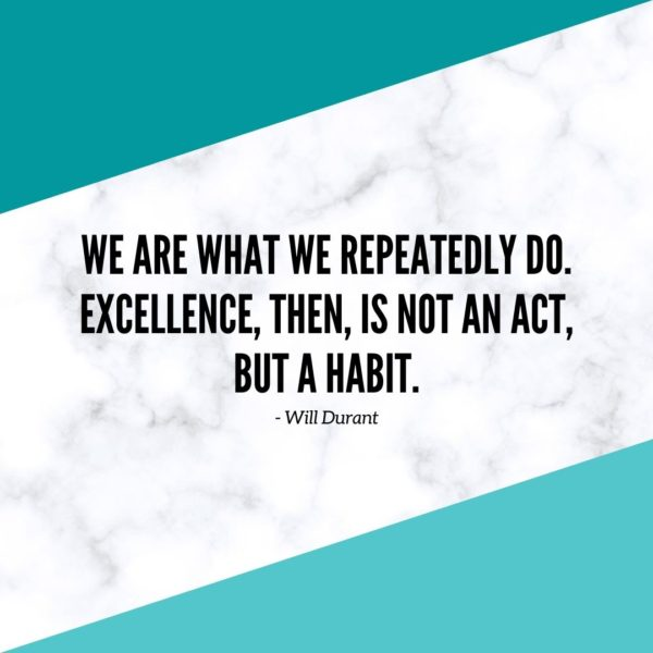 Motivational Quote | We are what we repeatedly do. Excellence, then, is not an act, but a habit. - Will Durant