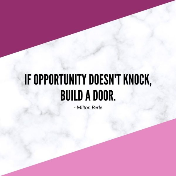 Motivational Quote | If opportunity doesn't knock, build a door. - Milton Berle