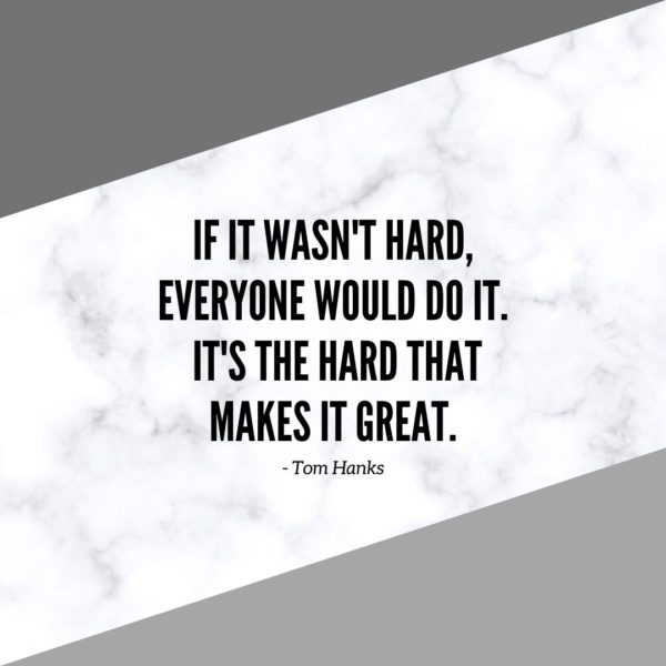 Motivational Quote | If it wasn't hard, everyone would do it. It's the hard that makes it great. - Tom Hanks