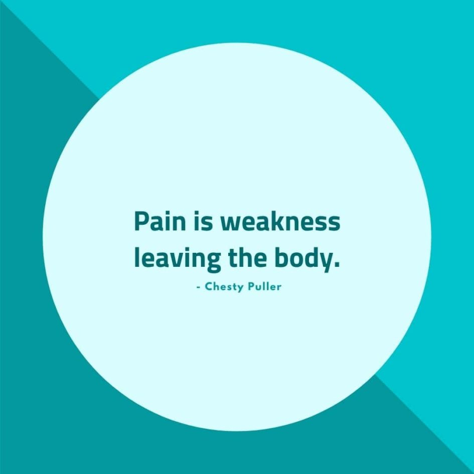 Quote about Pain | Pain is weakness leaving the body. - Chesty Puller