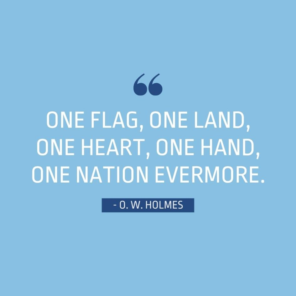 Quote about Patriotism | One flag, one land, one heart, one hand, one nation evermore. - Oliver Wendell Holmes