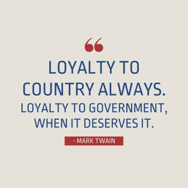 Quote about Patriotism | Loyalty to country ALWAYS. Loyalty to government, when it deserves it. - Mark Twain