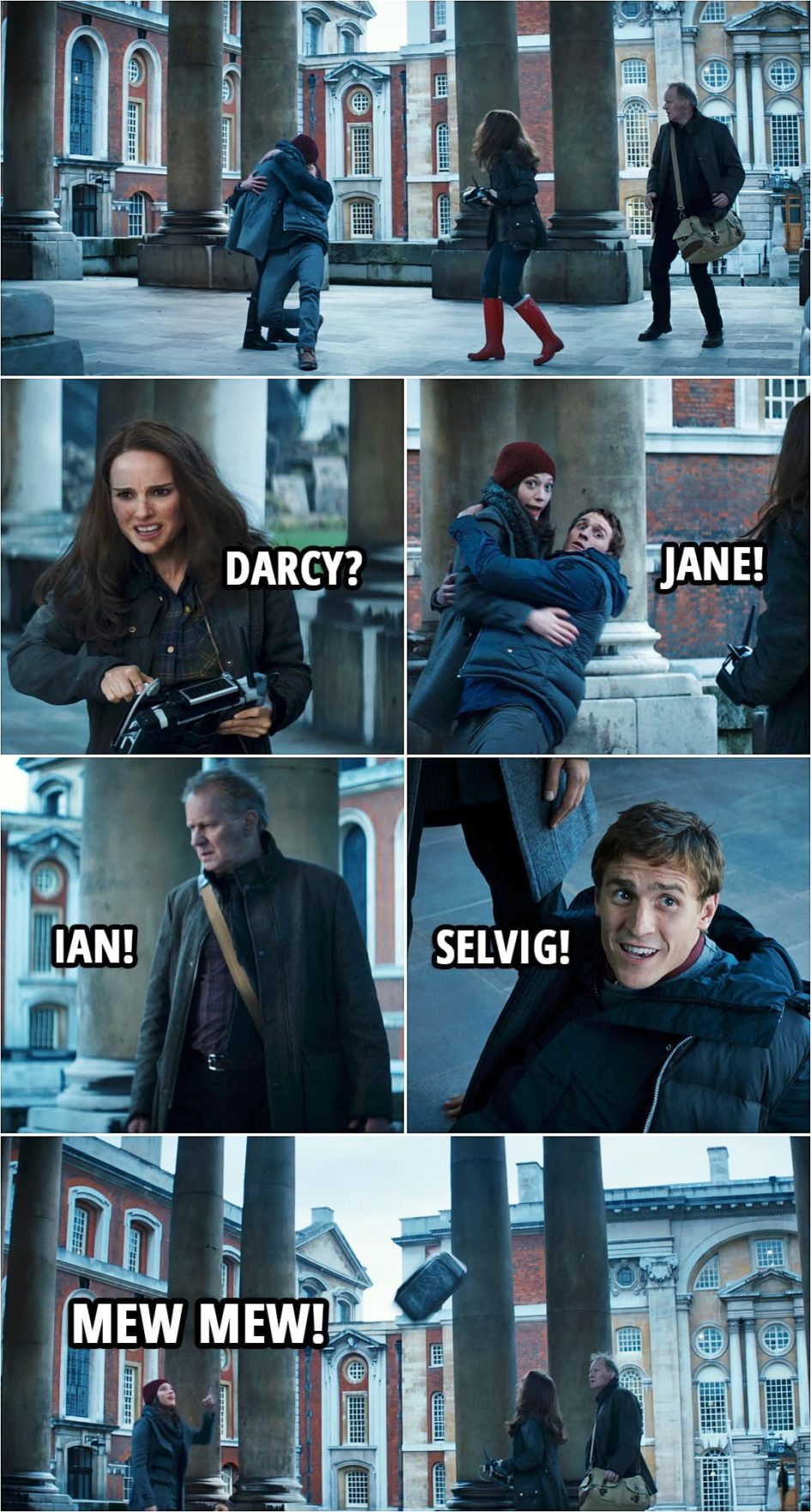 Quote from Thor: The Dark World (2013)   Ian Boothby: Are you all right? Darcy Lewis: You saved my life. Ian Boothby: Yeah. I guess I did. (Jane makes Darcy and Ian appear in front of her and they're kissing...) Jane Foster: Darcy? Darcy Lewis: Jane! Erik Selvig: Ian! Ian Boothby: Selvig! (Mjolnir flies around them...) Darcy Lewis: Mew mew!